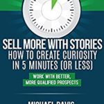 Sell More With Stories: How to Create Curiosity in 5 Minute or Less